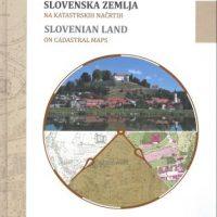 Slovenska zemlja na katastrskih načrtih : zemljiškokatastrski načrti skozi čas